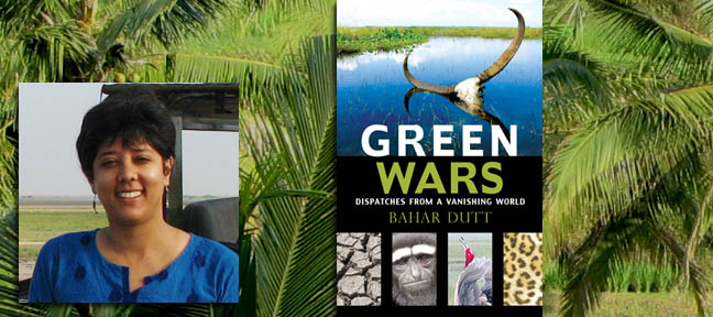 Bahar Dutt Author of Green Wars - Dispatches from a vanishing world in an interview with Mark Ulyseas