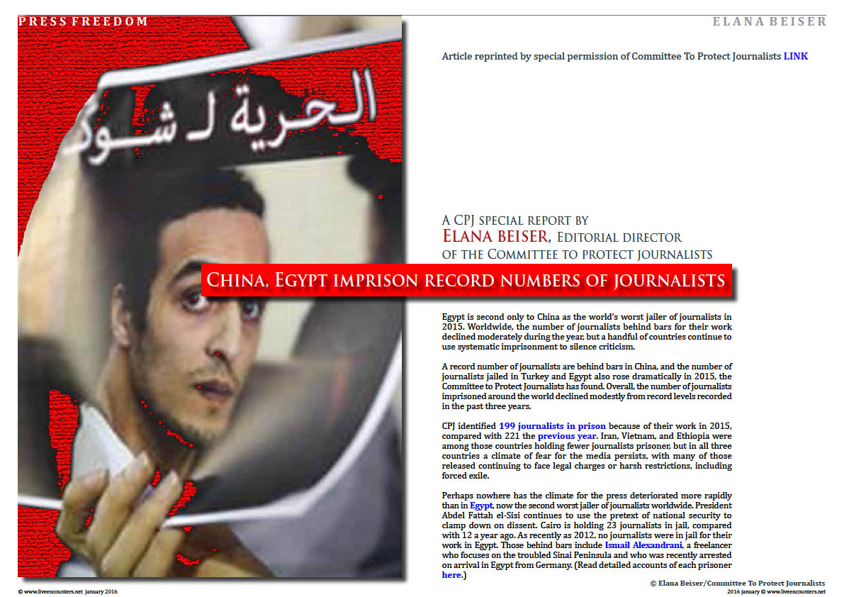 Page01 China, Egypt imprison record numbers of journalists - A CPJ special report by Elana Beiser, Editorial director of the Committee to Protect Journalists. Article reprinted by special permission of Committee To Protect Journalists Live Encounters Magazine January 2016