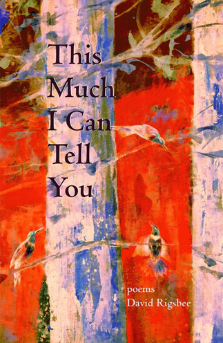This much I can tell by David Rigsbee