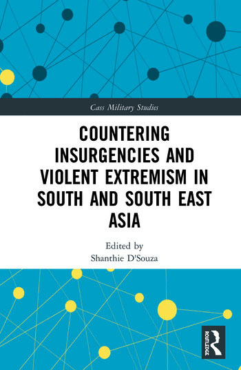 Countering Insurgencies and Violent Extremism in South and South East Asia Edited by Shanthie D'Souza
